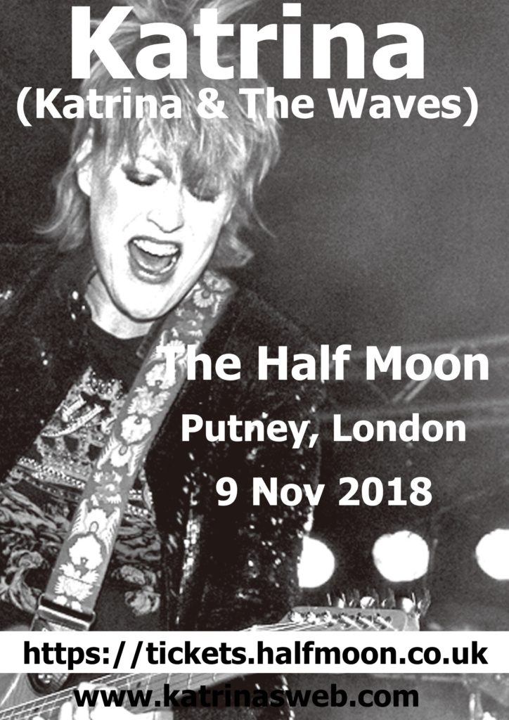 KATRINA (KATRINA & THE WAVES) – THE HALF MOON, Putney London – FRI 09 NOV
